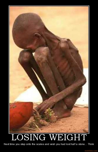 Name:  losing-weight-starving-africa-weight-fat-thin-skinny-demotivational-poster-1277146267.jpg Views: 82 Size:  88.6 KB