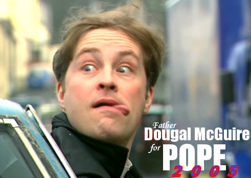 Name:  Father_Dougal_McGuire_for_Pope_by_brynderoy.png Views: 60 Size:  219.7 KB
