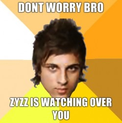 Name:  dont-worry-bro-zyzz-is-watching-over-you-e1288097501937.jpg Views: 295 Size:  14.3 KB