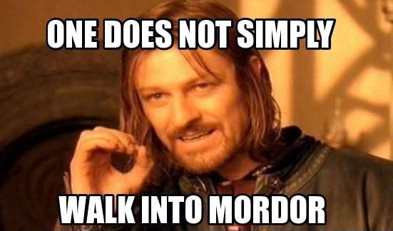 Name:  one-does-not-simply-walk-into-mordor.jpg Views: 41 Size:  63.6 KB