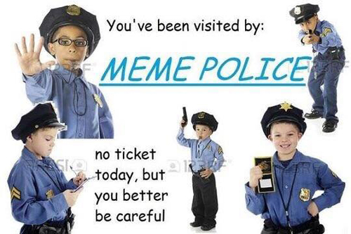 Name:  youve-been-visited-by-meme-police.jpg Views: 494 Size:  120.8 KB