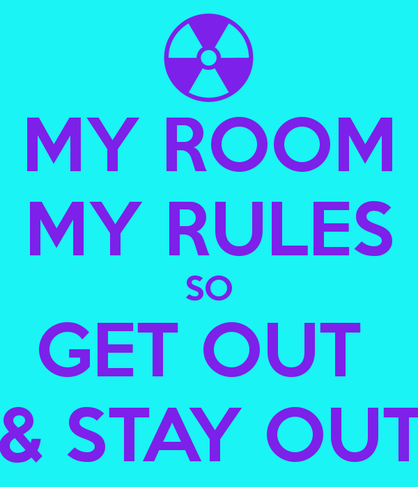 Name:  my-room-my-rules-so-get-out-stay-out.png