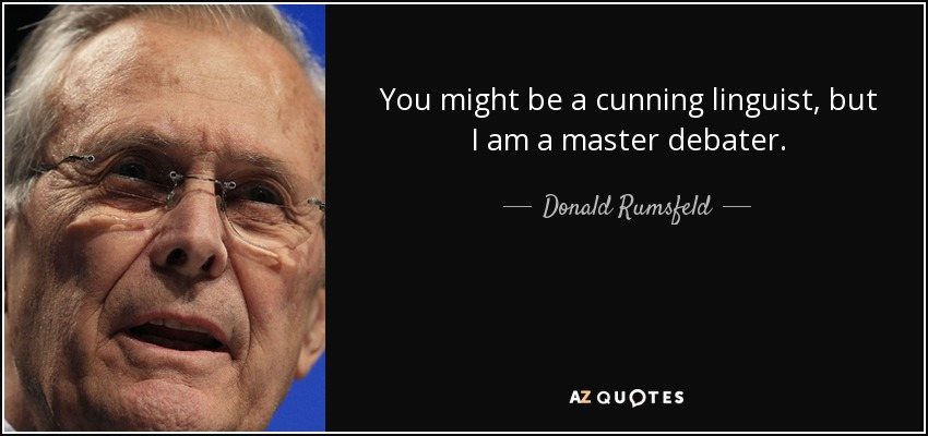Name:  quote-you-might-be-a-cunning-linguist-but-i-am-a-master-debater-donald-rumsfeld-70-2-0254.jpg