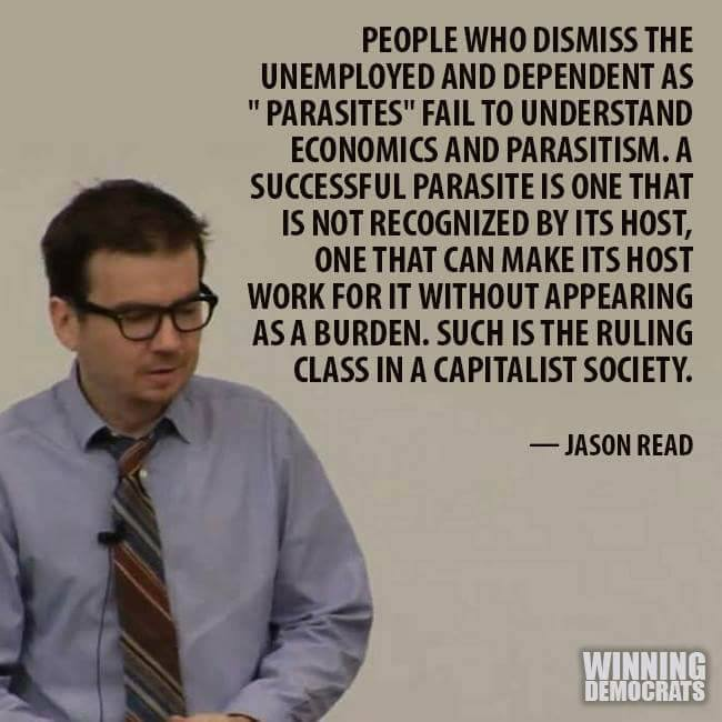 Name:  capitalism real parasites ruling class not unemployed dependent jason read quote.jpg Views: 19 Size:  43.8 KB