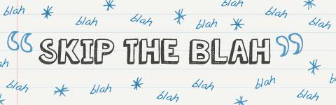 skip the blah