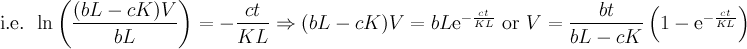 \text{i.e. }\ln\left(\dfrac{(bL-cK)V}{bL}\right)=-\dfrac{ct}{KL}\Rightarrow (bL-cK)V=bL\text{e}^{-\frac{ct}{KL}}\text{ or }V=\dfrac{bt}{bL-cK}\left(1-\text{e}^{-\frac{ct}{KL}}\right)