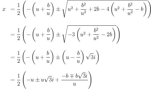 \begin{array}{rl} x  & \displaystyle = \frac12 \left( - \left( u+\frac{b}{u} \right) \pm \sqrt{u^2 + \frac{b^2}{u^2} +2b - 4 \left( u^2 + \frac{b^2}{u^2} -b \right)} \right) \\ \br \\  & \displaystyle = \frac12 \left( - \left( u+\frac{b}{u} \right) \pm \sqrt{-3 \left(u^2 + \frac{b^2}{u^2} - 2b \right)} \right) \\ \br \\  & \displaystyle = \frac12 \left( - \left( u+\frac{b}{u} \right) \pm \left( u - \frac{b}{u} \right) \sqrt3 i \right) \\ \br \\  & \displaystyle = \frac12 \left( -u \pm u\sqrt3 i + \frac{-b \mp b\sqrt3 i}{u} \right) \end{array}