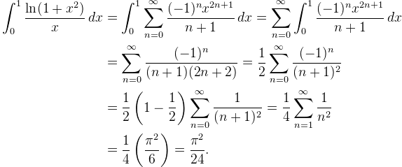 \begin{aligned} \displaystyle \int_0^{1} \frac{\ln(1 + x^2)}{x} \, dx & = \int_{0}^{1} \sum_{n=0}^{\infty}\frac{(-1)^nx^{2n+1}}{n+1}\,dx =  \sum_{n=0}^{\infty}\int_{0}^{1} \frac{(-1)^nx^{2n+1}}{n+1}\,dx \\& = \sum_{n=0}^{\infty}\frac{(-1)^n}{(n+1)(2n+2)} = \frac{1}{2} \sum_{n=0}^{\infty}\frac{(-1)^n}{(n+1)^2}  \\& = \frac{1}{2} \left(1-\frac{1}{2}\right)\sum_{n=0}^{ \infty} \frac{1}{(n+1)^2} = \frac{1}{4} \sum_{n=1}^{\infty} \frac{1}{n^2} \\& = \frac{1}{4}\left(\frac{\pi^2}{6} \right) = \frac{\pi^2}{24}. \end{aligned}