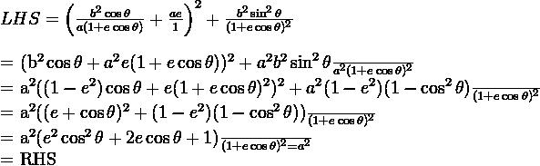 \\ LHS = \left(\frac{b^2\cos{\theta}}{a(1+e\cos{\theta})} + \frac{ae}{1}\right)^2 + \frac{b^2 \sin^2{\theta}}{(1+e\cos{\theta})^2} \\  \\ = \frac{(b^2\cos{\theta} + a^2e(1+e\cos{\theta}))^2 + a^2b^2\sin^2{\theta}}{a^2(1+e\cos{\theta})^2} \\  \\ = \frac{a^2 ( (1-e^2) \cos{\theta} + e(1+e\cos{\theta})^2)^2 + a^2(1-e^2)(1-\cos^2{\theta})}{(1+e\cos{\theta})^2} \\  \\ = \frac{a^2( (e + \cos{\theta})^2 + (1-e^2)(1-\cos^2{\theta}))}{(1+e\cos{\theta})^2} \\  \\ = \frac{a^2(e^2\cos^2{\theta} + 2e\cos{\theta} + 1)}{(1+e\cos{\theta})^2} = a^2  \\  \\ = RHS