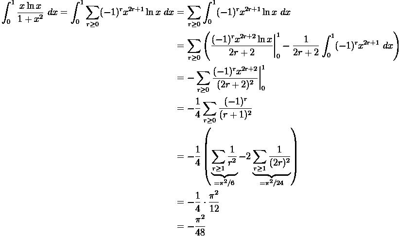 \displaystyle \begin{aligned} \int_0^1 \frac{x\ln x}{1+x^2} \ dx = \int_0^1 \sum_{r\geq 0} (-1)^r x^{2r+1} \ln x  \ dx & = \sum_{r\geq 0} \int_0^1 (-1)^r x^{2r+1} \ln x  \ dx \\ & = \sum_{r\geq 0} \left(\frac{(-1)^r x^{2r+2} \ln x }{2r+2}\bigg|_0^1 - \frac{1}{2r+2} \int_0^1 (-1)^r x^{2r+1} \ dx \right) \\ & = - \sum_{r\geq 0} \frac{(-1)^r x^{2r+2}}{(2r+2)^2} \bigg|_0^1 \\ & = - \frac{1}{4}\sum_{r\geq 0} \frac{(-1)^r}{(r+1)^2} \\ & = -\frac{1}{4} \left(\underbrace{\sum_{r\geq 1} \frac{1}{r^2}}_{=\pi^2 /6} - 2 \underbrace{\sum_{r\geq 1} \frac{1}{(2r)^2}}_{=\pi^2 /24}\right) \\ & = -\frac{1}{4} \cdot \frac{\pi^2}{12} \\ & =  -\frac{\pi^2}{48} \end{aligned}