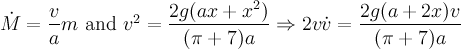 \dot{M}= \dfrac{v}{a}m \text{ and }v^2= \dfrac{2g(ax+x^2)}{(\pi+7)a}  \Rightarrow 2v \dot{v}= \dfrac{2g(a+2x)v}{(\pi+7)a}