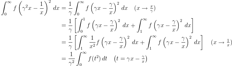 \begin{aligned}\displaystyle \int_{0}^{\infty}f \left(\gamma^2 x-\frac{1}{x}\right)^2\,dx &= \frac{1}{\gamma}\int_{0}^{\infty  }f \left(\gamma x- \frac{\gamma}{x}\right)^2\,dx \quad(\textstyle x\to  \frac{x}{\gamma} )\\ &=\frac{1}{\gamma} \left[ \int_{0}^{1} f \left(\gamma x-\frac{\gamma}{x} \right)^2\,dx+ \int_{1}^{\infty} f \left(\gamma x-\frac{\gamma}{x}\right)^2\,dx \right]\\&= \frac{1}{\gamma}\left[\int_{1}^{\infty} \frac{1}{x^2}f \left(\gamma x-\frac{\gamma}{x} \right)^2\,dx+\int_{1}^{\infty} f\left(\gamma x-\frac{\gamma}{x}\right)^2\,dx \right]\quad( x\to\textstyle \frac{1}{x})\\&=\frac{1}{\gamma^  2} \int_{0}^{\infty} f (t^2 )\,dt \quad \big(t=\gamma x-\textstyle\frac{\gamma}{x}\big) \end{aligned}