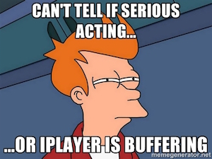 Fry: Can't tell if serious acting or iPlayer buffering...