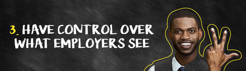 Have control over what employers see